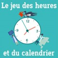 Le jeu des heures et du calendrier