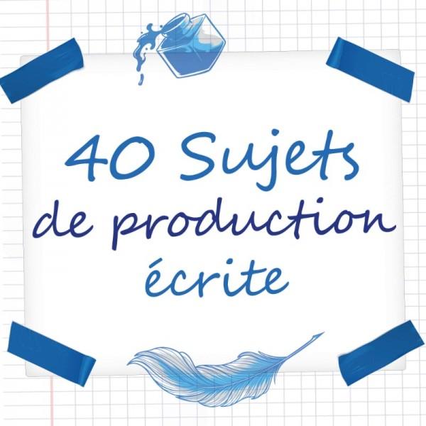 40 sujets de production écrite