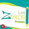 Les Zexos : les pronoms B1