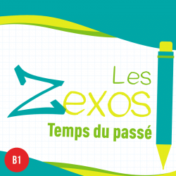 Les Zexos : Temps du passé B1