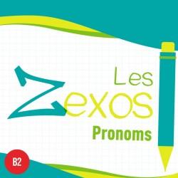 Les Zexos : pronoms B2