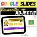 GOOGLE SLIDES Reconnaitre Adjectifs Qualificatifs