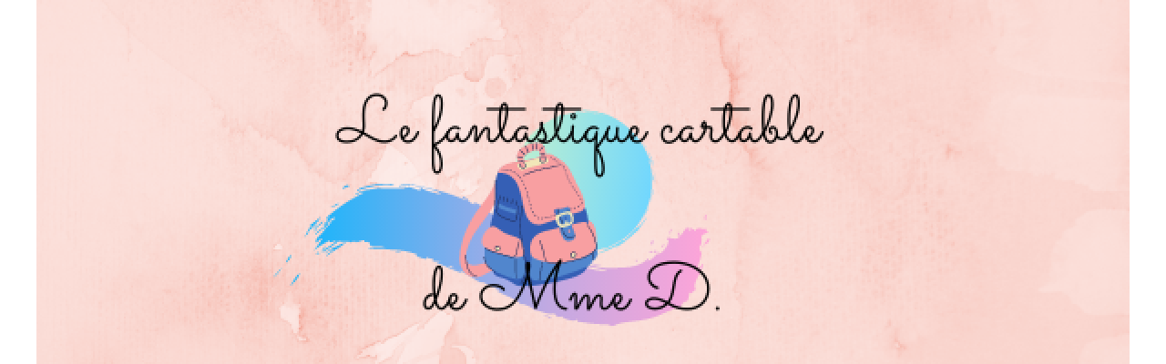 Le fantastique cartable de Mme D