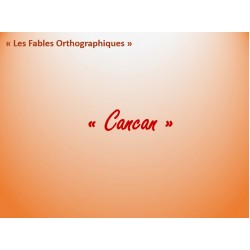 "Fable Orthographique ""Can can"""
