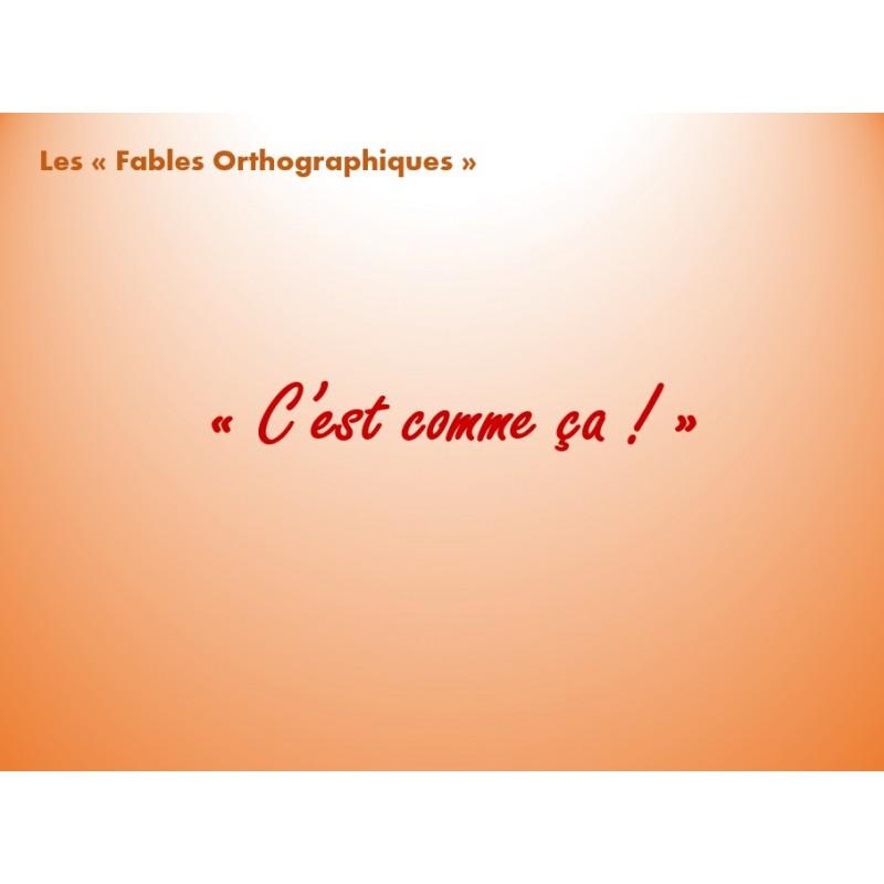 """Fable Orthographique """"C\'est comme ça"""""""