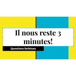 Il reste 3 minutes! Questions farfelues