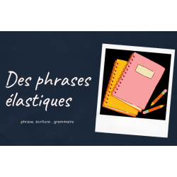 Des phrases élastiques