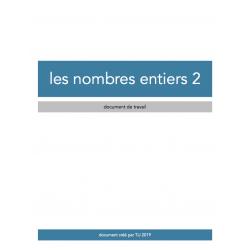 LES NOMBRES ENTIERS 2 - DOCUMENT DE TRAVAIL