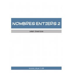 NOMBRES ENTIERS 2 - CAHIER D'EXERCICES