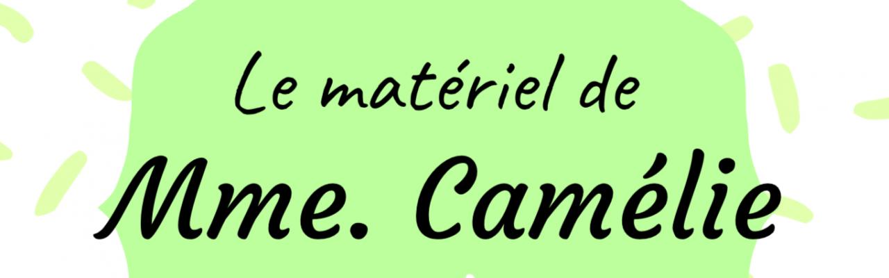 Le matériel de Mme Camélie